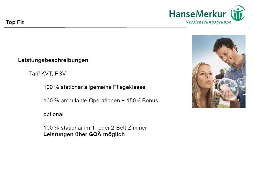 Top Fit Leistungsbeschreibungen. Tarif KVT, PSV. 100 % stationär allgemeine Pflegeklasse. 100 % ambulante Operationen + 150 € Bonus.