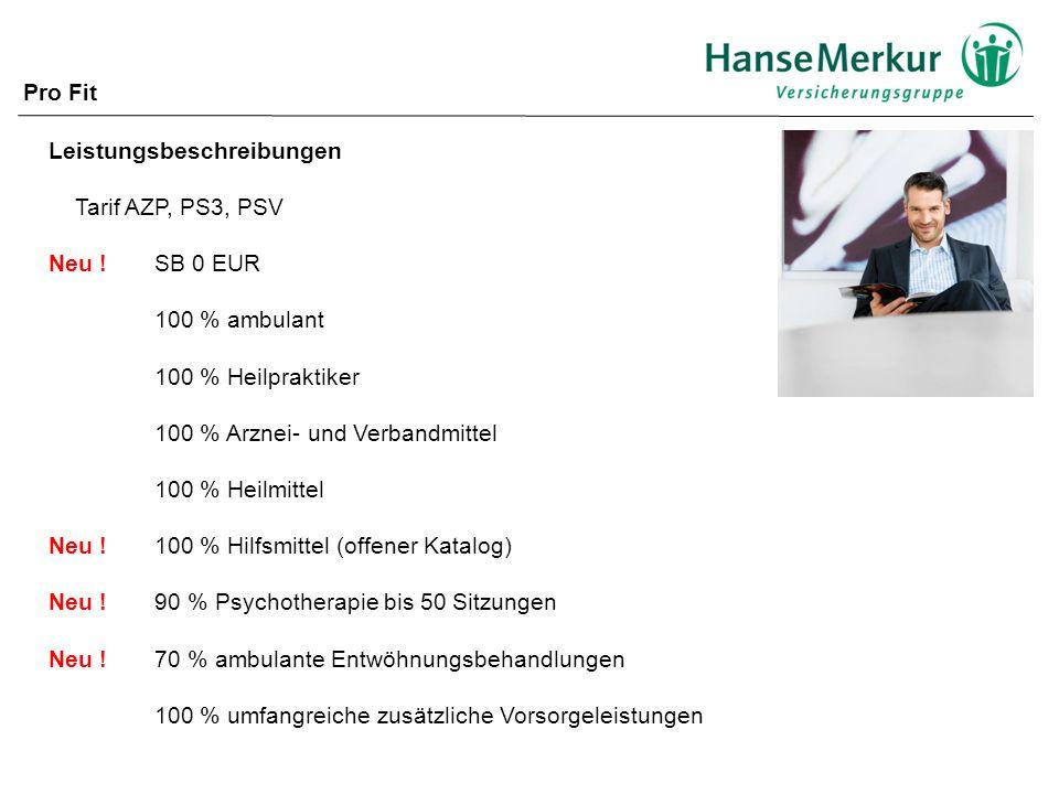 Pro Fit Leistungsbeschreibungen. Tarif AZP, PS3, PSV. Neu ! SB 0 EUR. 100 % ambulant. 100 % Heilpraktiker.