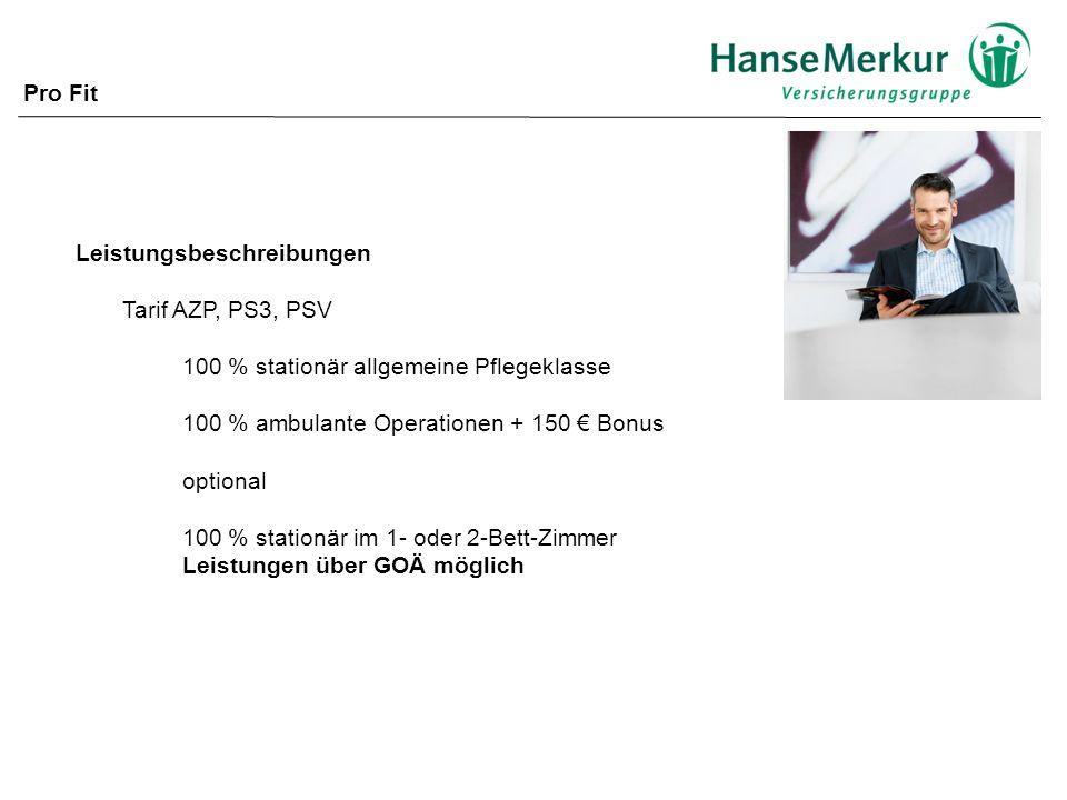 Pro Fit Leistungsbeschreibungen. Tarif AZP, PS3, PSV. 100 % stationär allgemeine Pflegeklasse. 100 % ambulante Operationen + 150 € Bonus.
