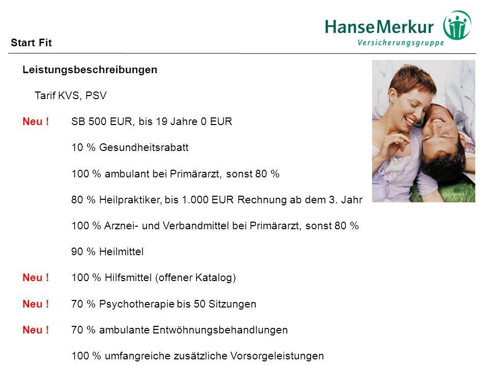 Start Fit Leistungsbeschreibungen. Tarif KVS, PSV. Neu ! SB 500 EUR, bis 19 Jahre 0 EUR. 10 % Gesundheitsrabatt.