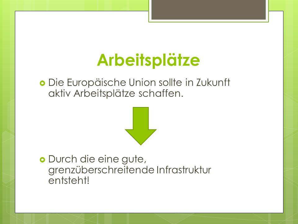 Arbeitsplätze Die Europäische Union sollte in Zukunft aktiv Arbeitsplätze schaffen.
