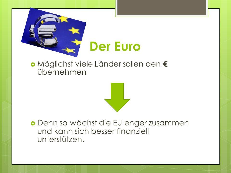 Der Euro Möglichst viele Länder sollen den € übernehmen