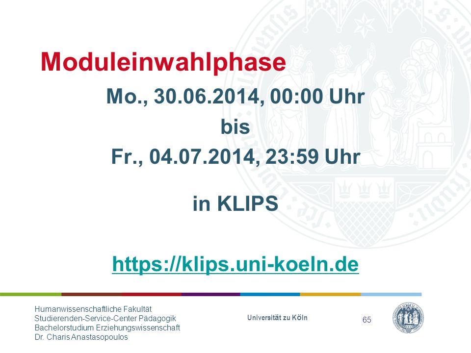 Moduleinwahlphase Mo., 30.06.2014, 00:00 Uhr bis Fr., 04.07.2014, 23:59 Uhr in KLIPS https://klips.uni-koeln.de