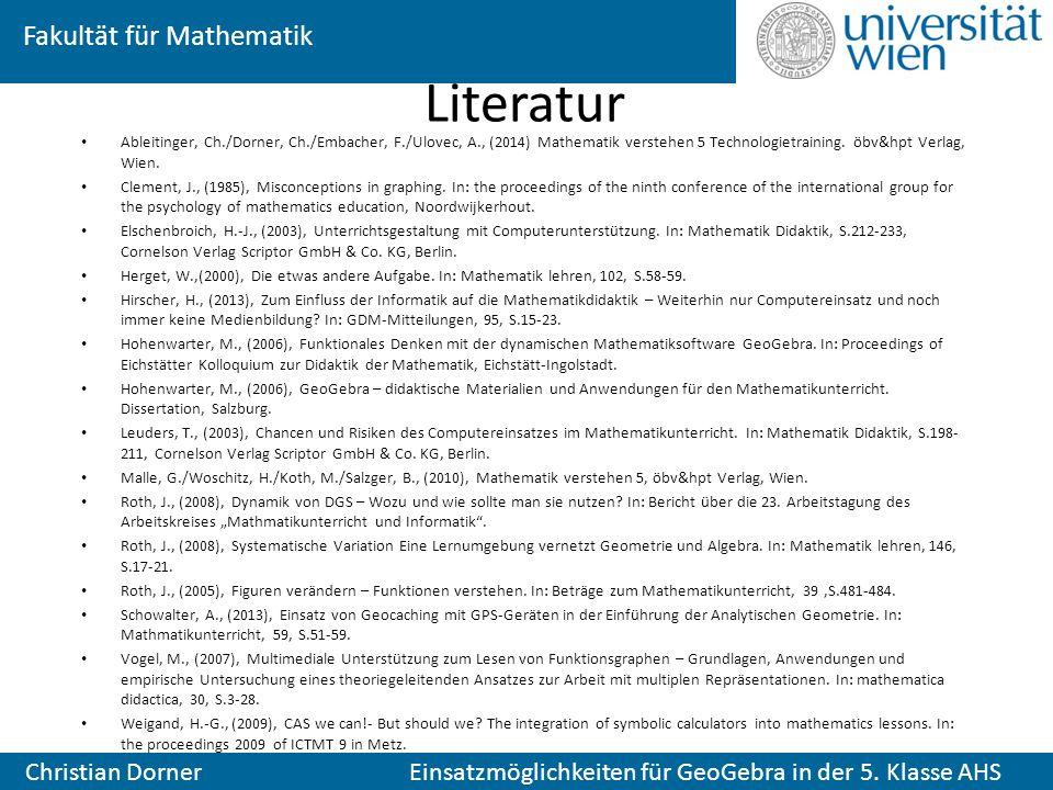 Literatur Ableitinger, Ch./Dorner, Ch./Embacher, F./Ulovec, A., (2014) Mathematik verstehen 5 Technologietraining. öbv&hpt Verlag, Wien.