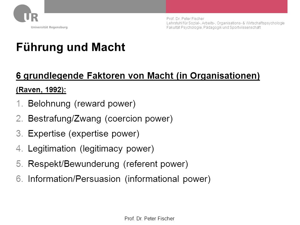 Führung und Macht 6 grundlegende Faktoren von Macht (in Organisationen) (Raven, 1992): Belohnung (reward power)