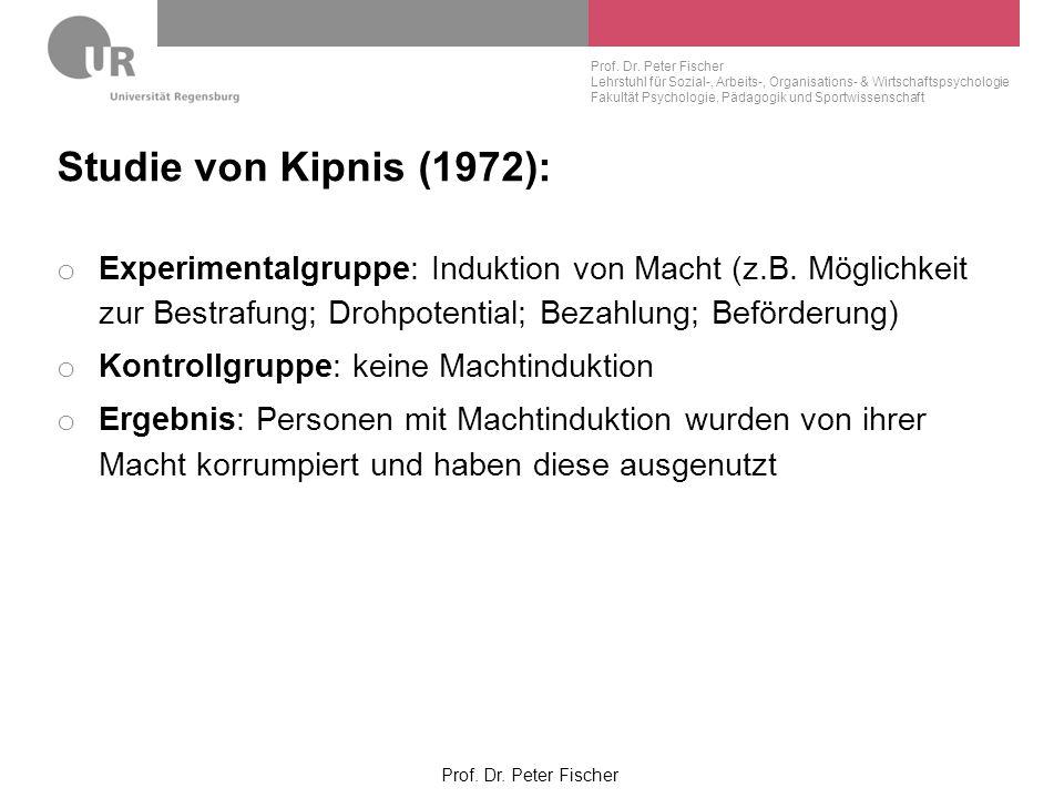Studie von Kipnis (1972): Experimentalgruppe: Induktion von Macht (z.B. Möglichkeit zur Bestrafung; Drohpotential; Bezahlung; Beförderung)
