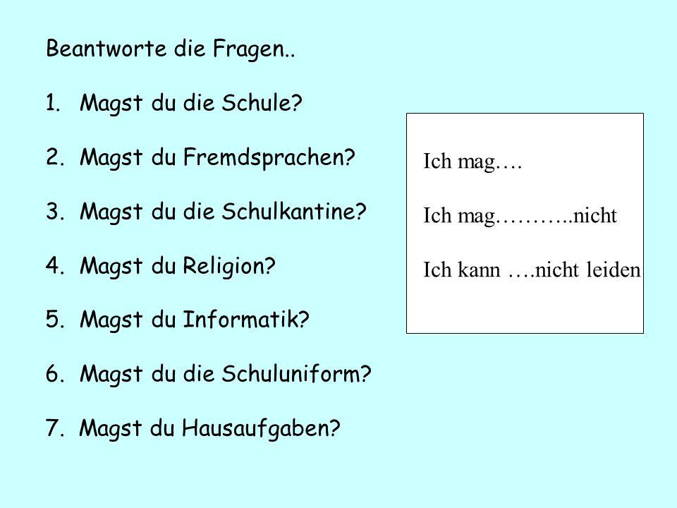Beantworte die Fragen.. Magst du die Schule Magst du Fremdsprachen Magst du die Schulkantine Magst du Religion