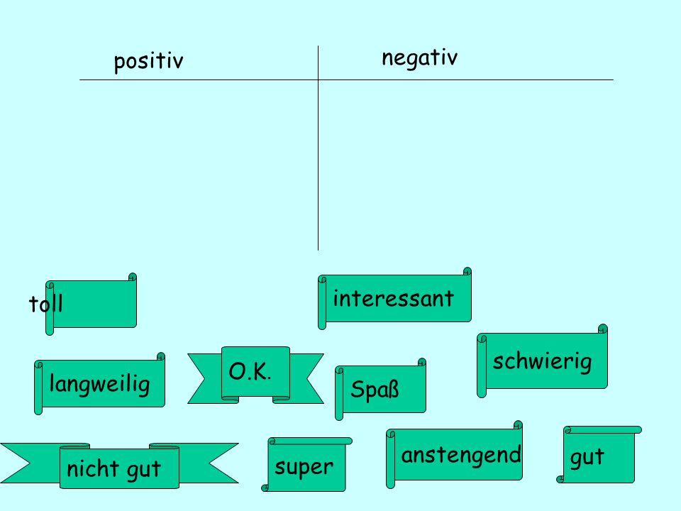 positiv negativ interessant toll schwierig O.K. langweilig Spaß anstengend gut super nicht gut