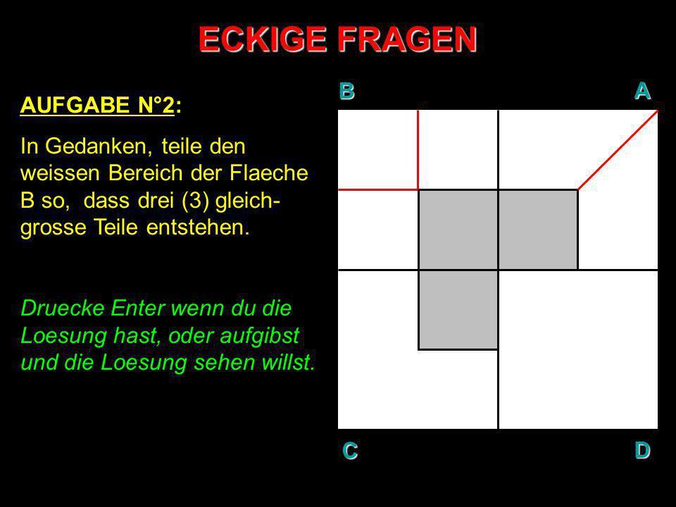 ECKIGE FRAGEN B A D C AUFGABE N°2: