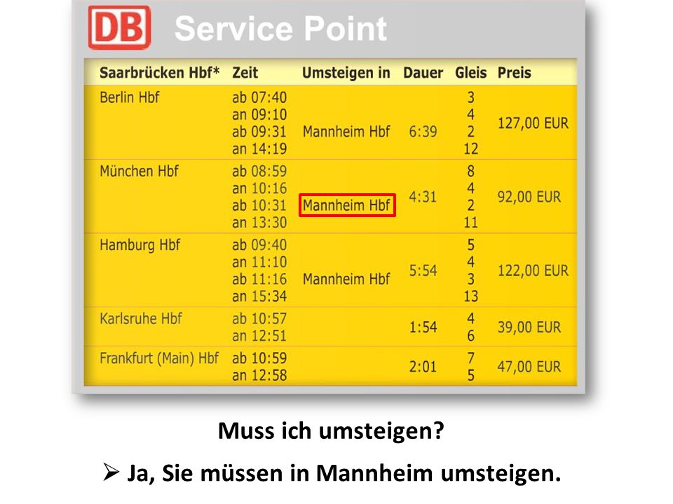  Ja, Sie müssen in Mannheim umsteigen.