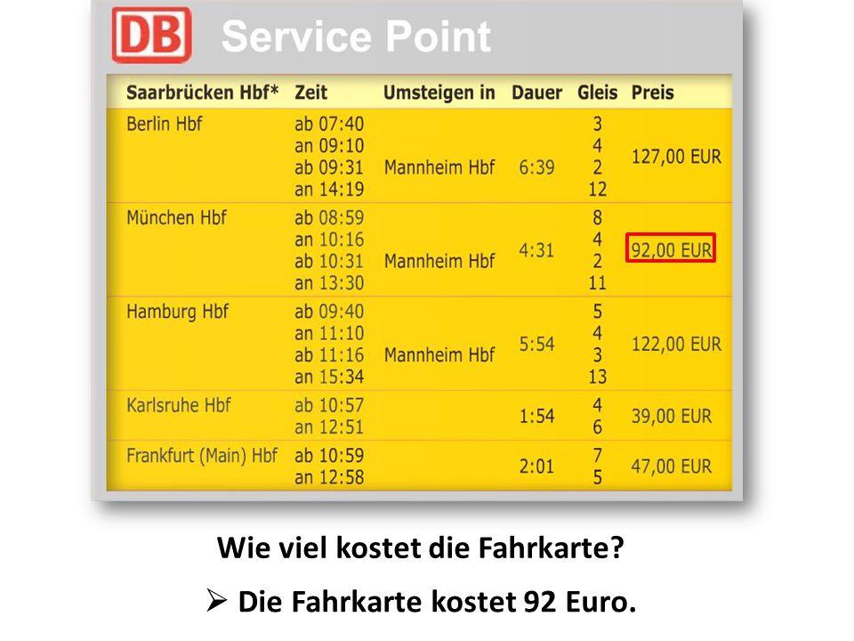 Wie viel kostet die Fahrkarte  Die Fahrkarte kostet 92 Euro.