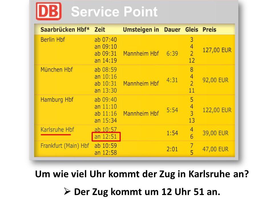 Um wie viel Uhr kommt der Zug in Karlsruhe an