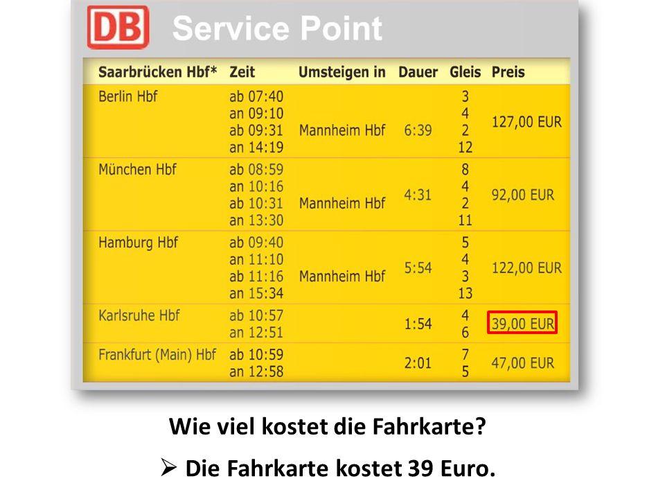 Wie viel kostet die Fahrkarte  Die Fahrkarte kostet 39 Euro.
