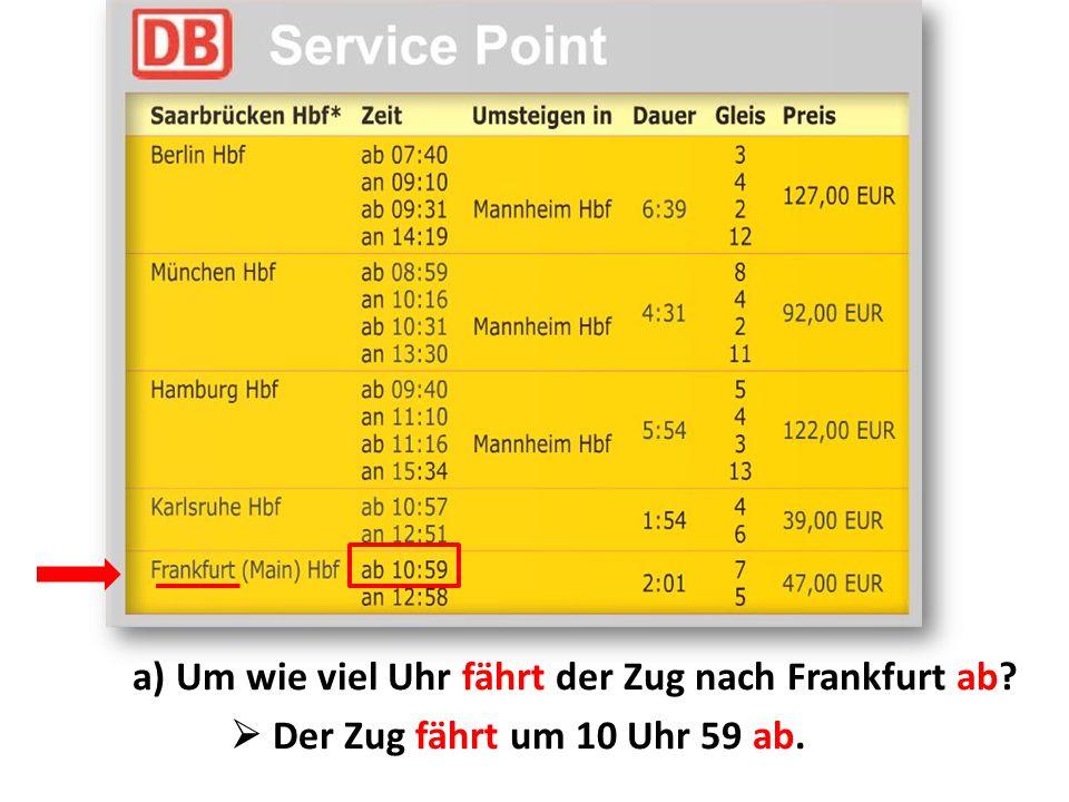 a) Um wie viel Uhr fährt der Zug nach Frankfurt ab