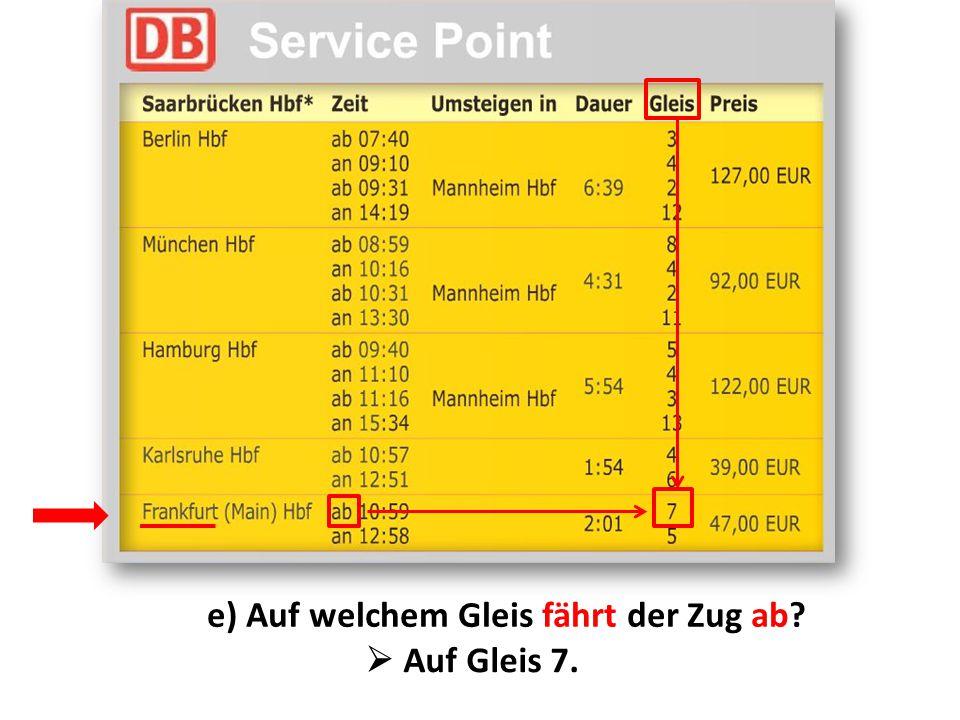 e) Auf welchem Gleis fährt der Zug ab