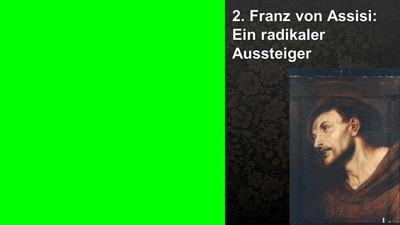2. Franz von Assisi: Ein radikaler Aussteiger