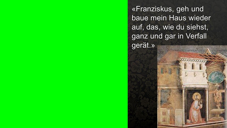 Zitat 2 «Franziskus, geh und baue mein Haus wieder auf, das, wie du siehst, ganz und gar in Verfall gerät.»