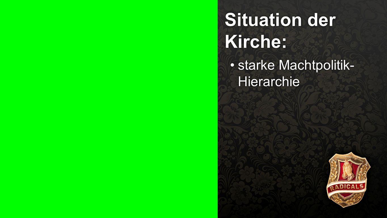 Situation der Kirche: starke Machtpolitik- Hierarchie