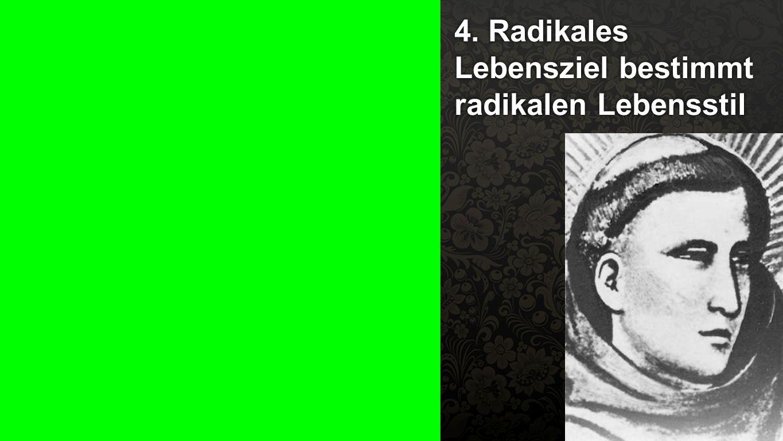4. Radikales Lebensziel bestimmt radikalen Lebensstil