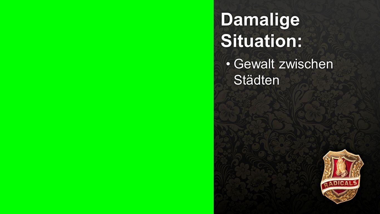 Damalige Situation 1 Damalige Situation: Gewalt zwischen Städten
