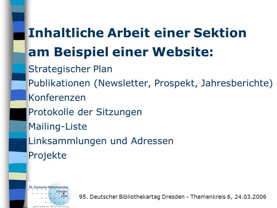 Inhaltliche Arbeit einer Sektion am Beispiel einer Website: Strategischer Plan Publikationen (Newsletter, Prospekt, Jahresberichte) Konferenzen Protokolle der Sitzungen Mailing-Liste Linksammlungen und Adressen Projekte