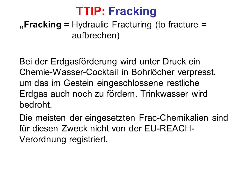 "TTIP: Fracking ""Fracking = Hydraulic Fracturing (to fracture = aufbrechen)"