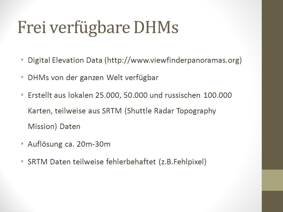 Frei verfügbare DHMs Digital Elevation Data (http://www.viewfinderpanoramas.org) DHMs von der ganzen Welt verfügbar.
