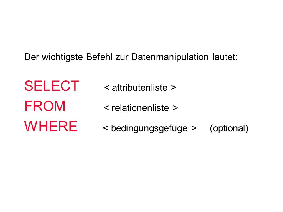 SELECT < attributenliste > FROM < relationenliste >