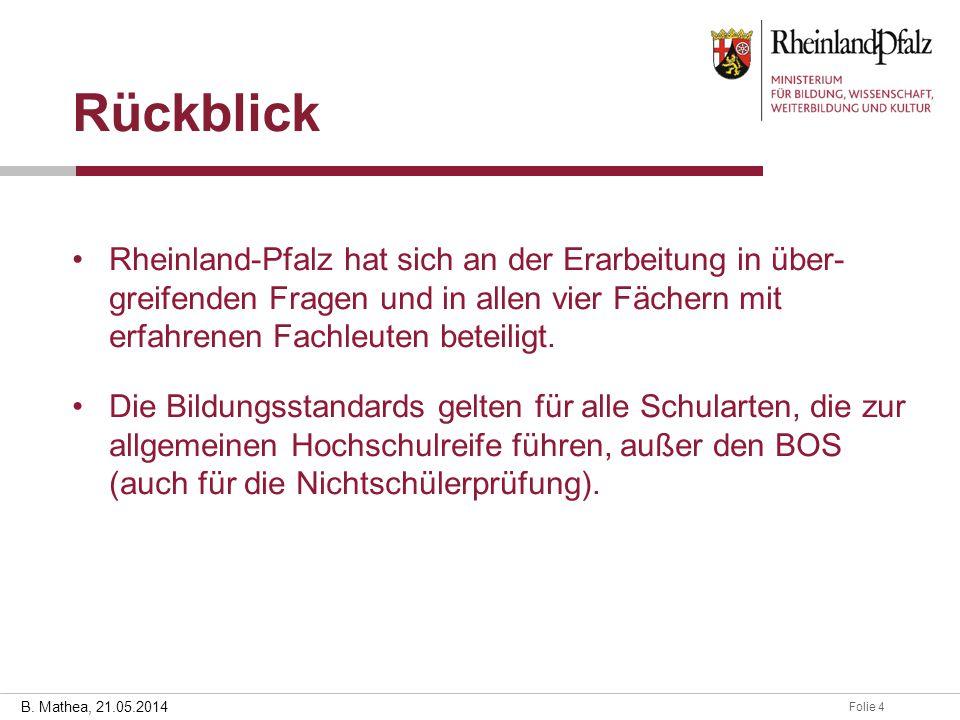 Rückblick Rheinland-Pfalz hat sich an der Erarbeitung in über- greifenden Fragen und in allen vier Fächern mit erfahrenen Fachleuten beteiligt.