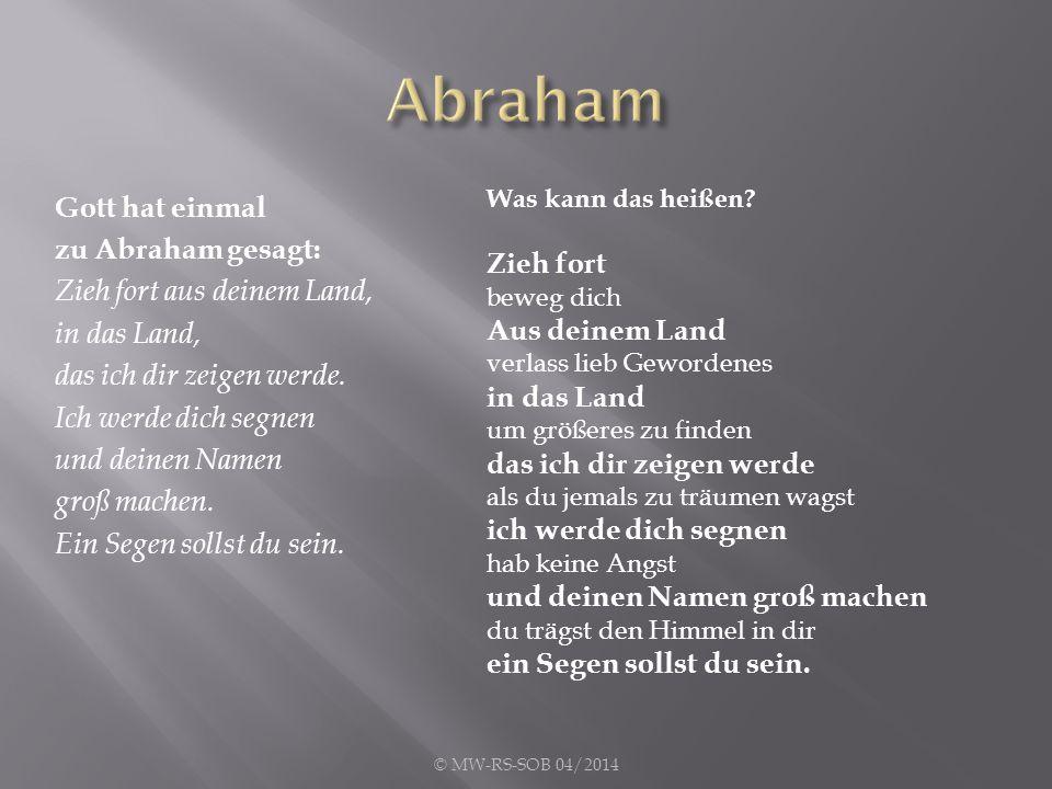 Abraham Was kann das heißen Zieh fort. beweg dich. Aus deinem Land. verlass lieb Gewordenes. in das Land.