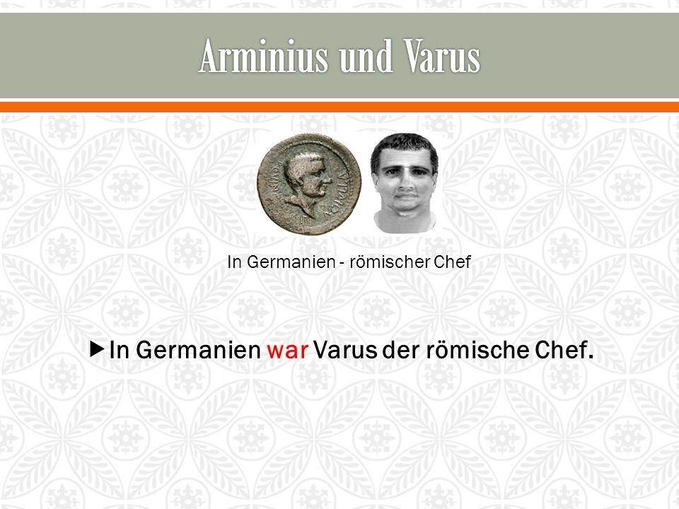 In Germanien war Varus der römische Chef.