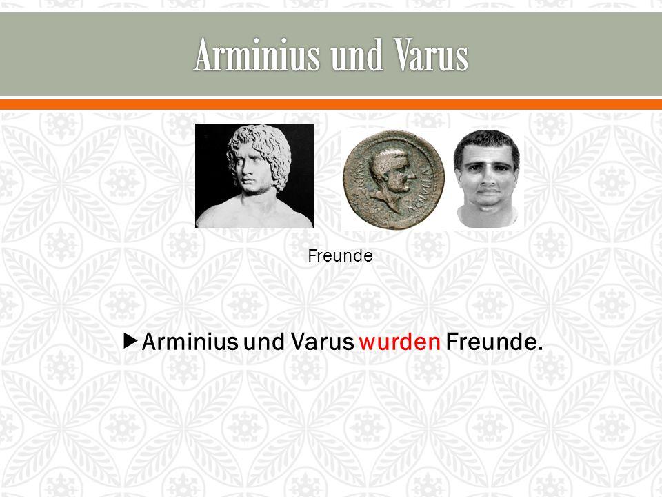 Arminius und Varus wurden Freunde.