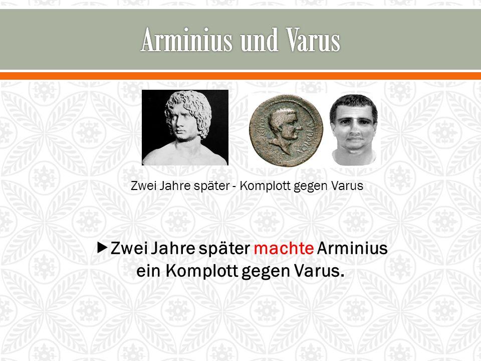 Zwei Jahre später machte Arminius ein Komplott gegen Varus.