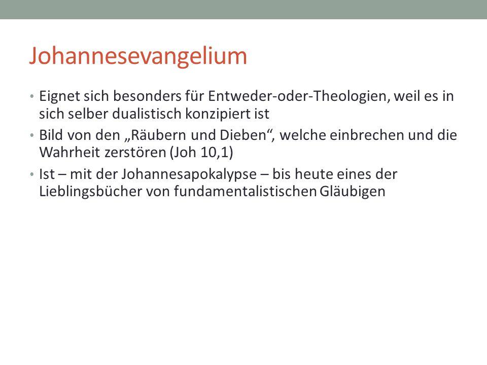 Johannesevangelium Eignet sich besonders für Entweder-oder-Theologien, weil es in sich selber dualistisch konzipiert ist.