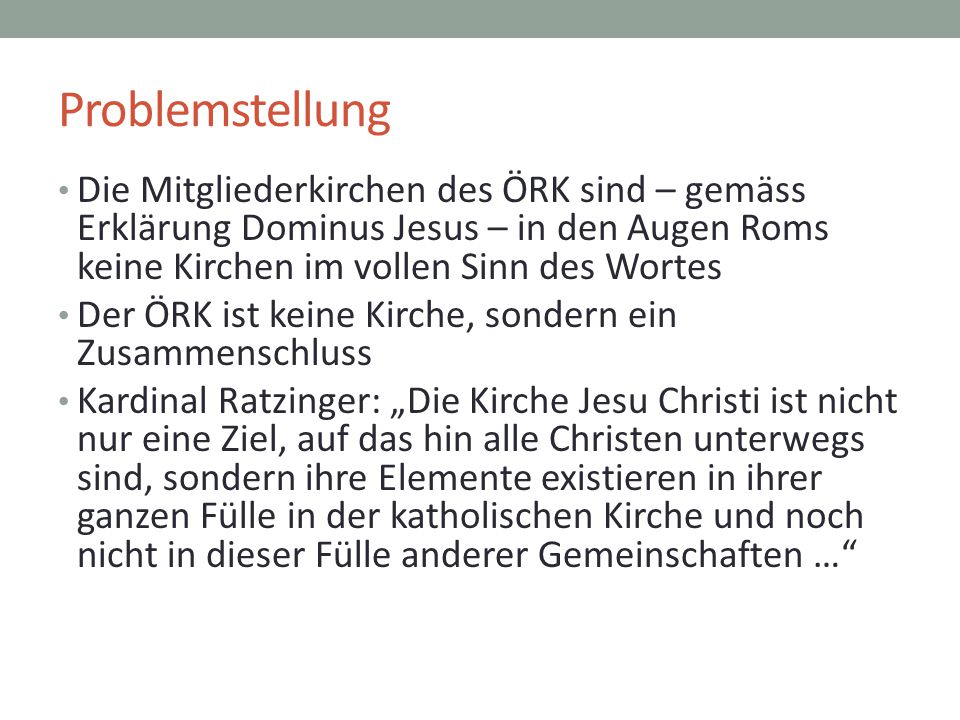 Problemstellung Die Mitgliederkirchen des ÖRK sind – gemäss Erklärung Dominus Jesus – in den Augen Roms keine Kirchen im vollen Sinn des Wortes.