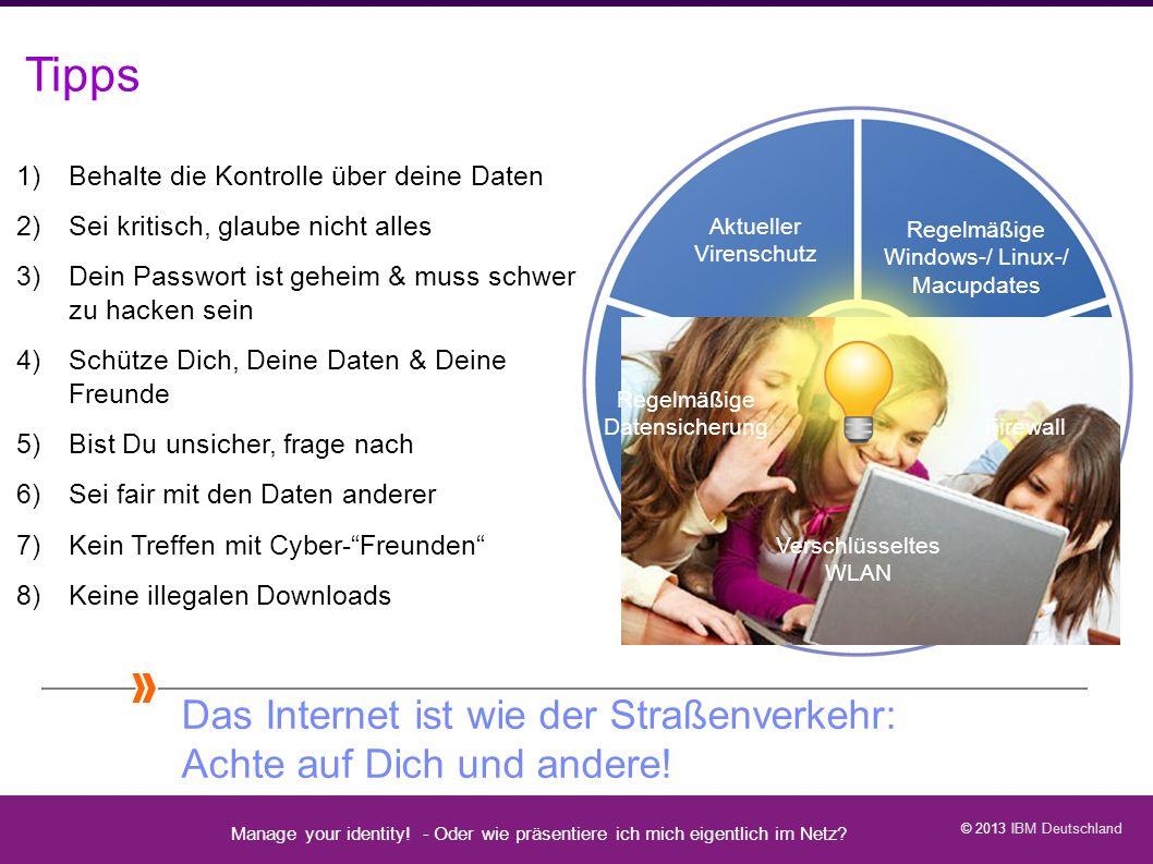 Tipps Behalte die Kontrolle über deine Daten. Sei kritisch, glaube nicht alles. Dein Passwort ist geheim & muss schwer zu hacken sein.