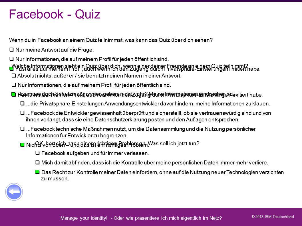 Facebook - Quiz Wenn du in Facebook an einem Quiz teilnimmst, was kann das Quiz über dich sehen Nur meine Antwort auf die Frage.