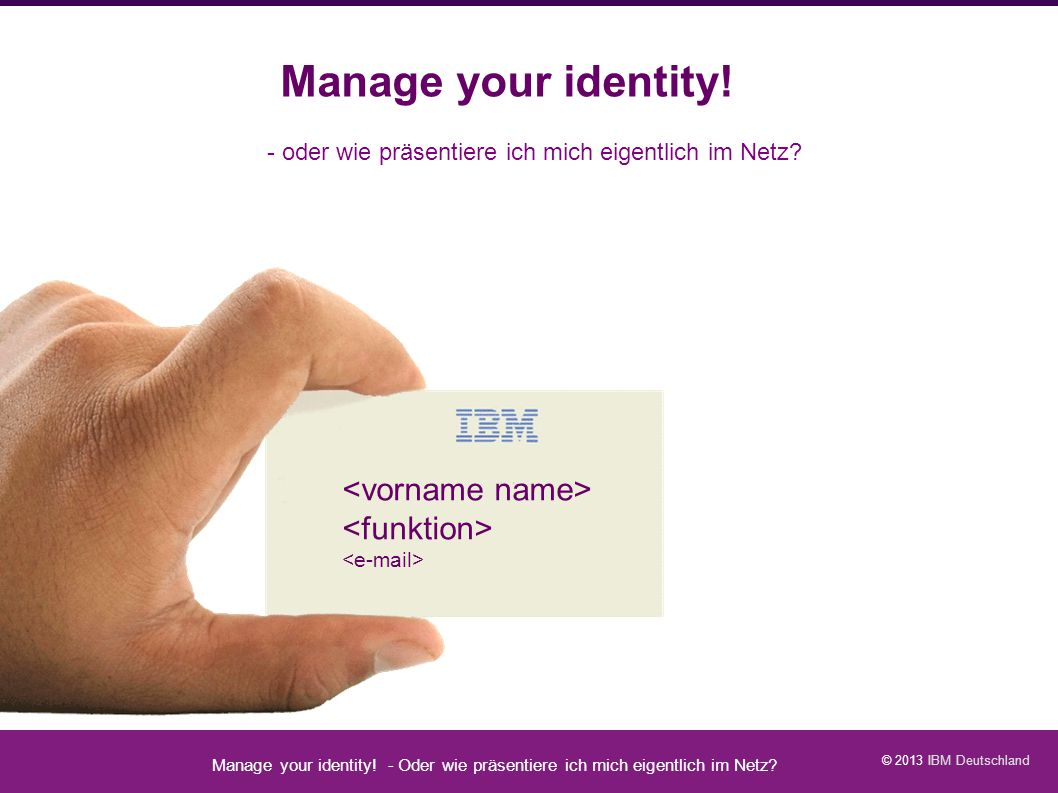 Manage your identity! <vorname name> <funktion>