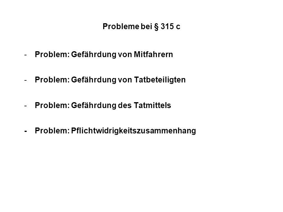 Probleme bei § 315 c Problem: Gefährdung von Mitfahrern. Problem: Gefährdung von Tatbeteiligten. Problem: Gefährdung des Tatmittels.