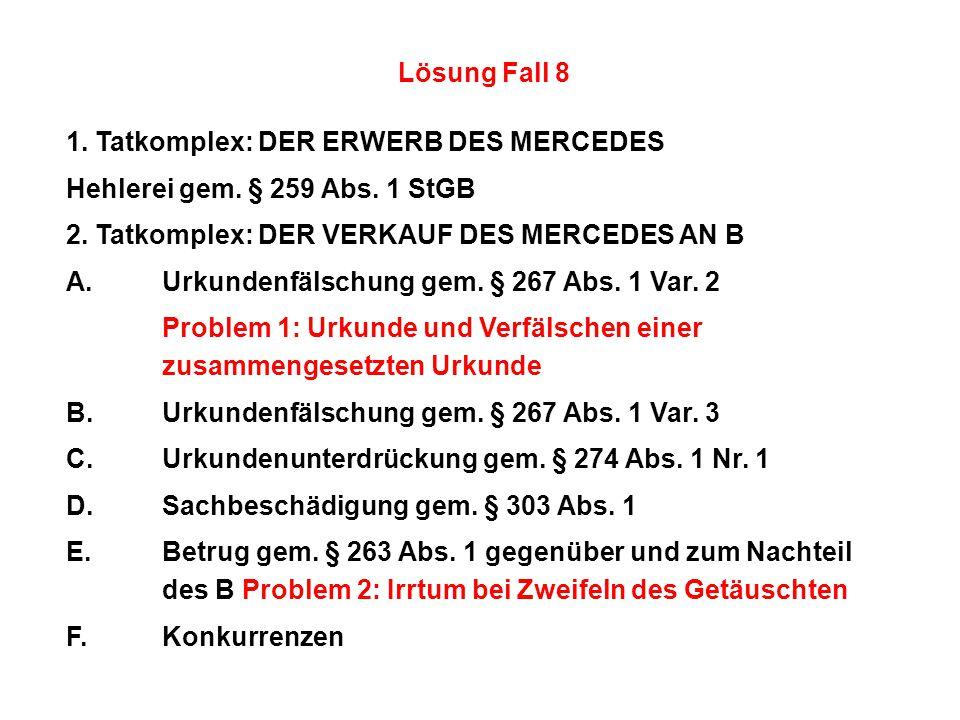 Lösung Fall 8 1. Tatkomplex: DER ERWERB DES MERCEDES. Hehlerei gem. § 259 Abs. 1 StGB. 2. Tatkomplex: DER VERKAUF DES MERCEDES AN B.