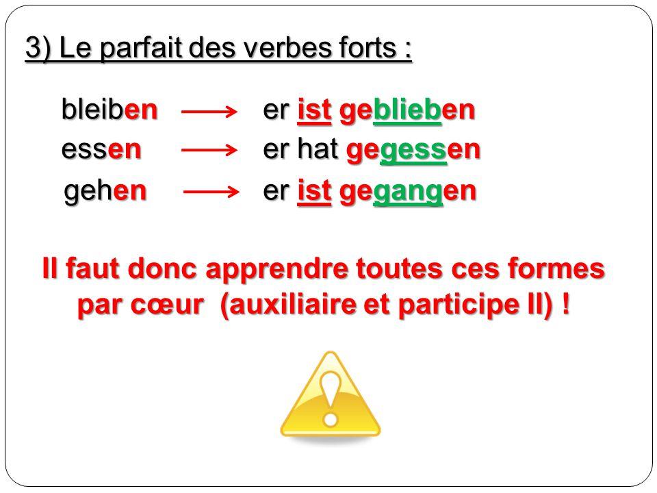 3) Le parfait des verbes forts :