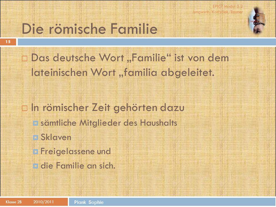 """Die römische Familie Das deutsche Wort """"Familie ist von dem lateinischen Wort """"familia abgeleitet."""