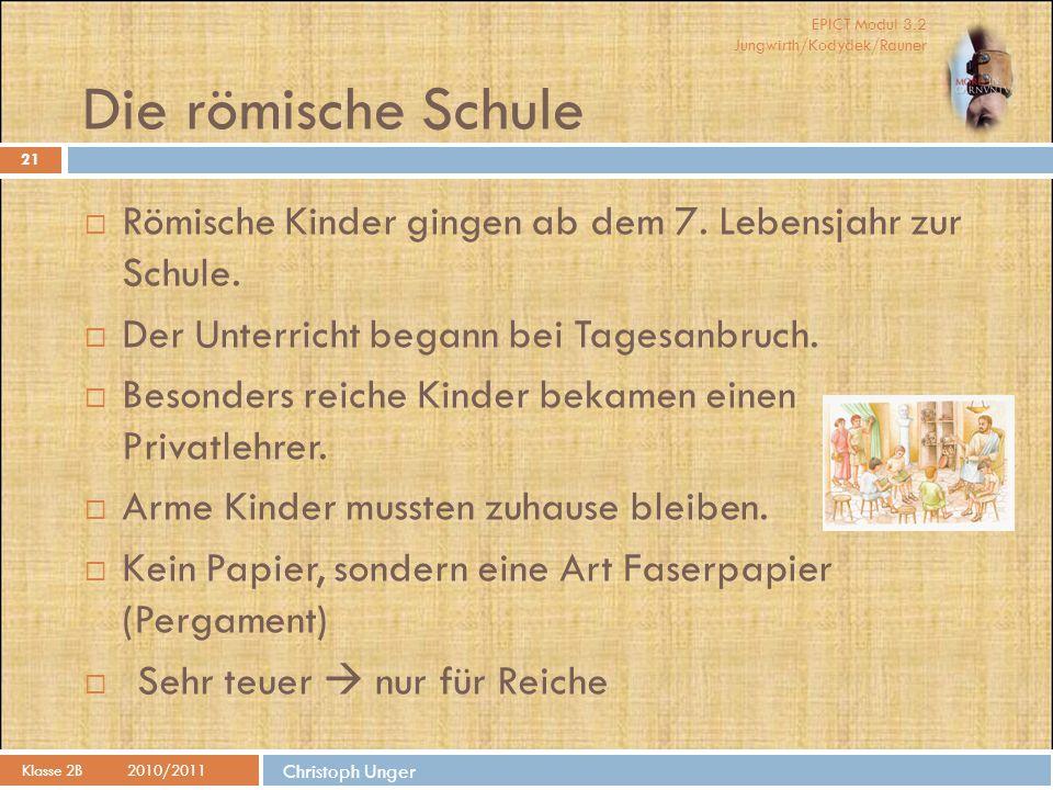 Die römische Schule Römische Kinder gingen ab dem 7. Lebensjahr zur Schule. Der Unterricht begann bei Tagesanbruch.