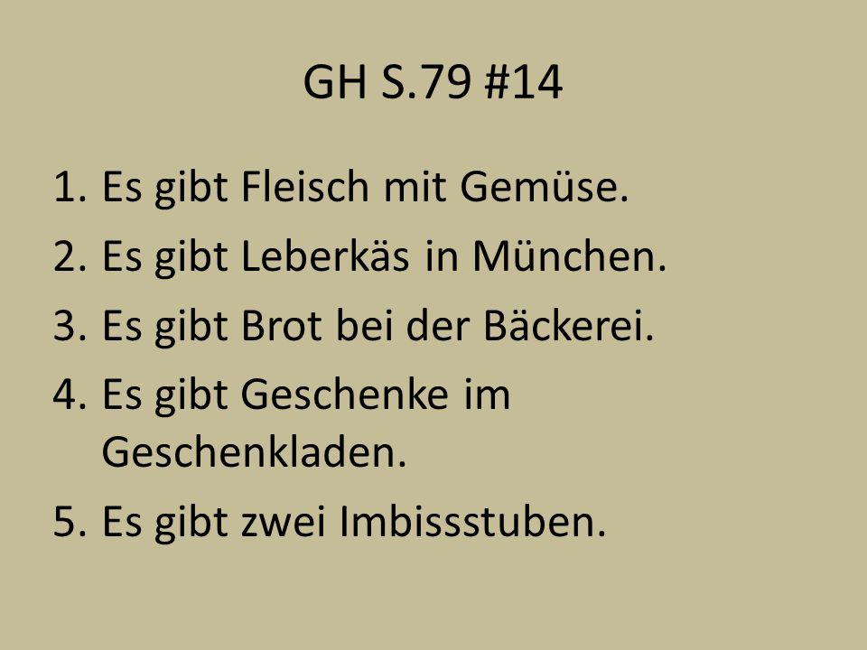 GH S.79 #14 Es gibt Fleisch mit Gemüse. Es gibt Leberkäs in München.