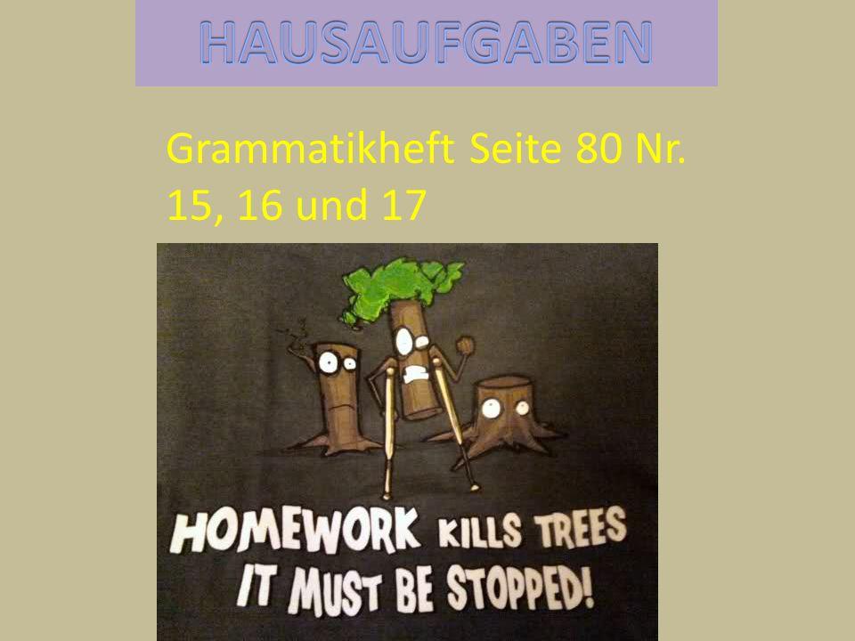 HAUSAUFGABEN Grammatikheft Seite 80 Nr. 15, 16 und 17