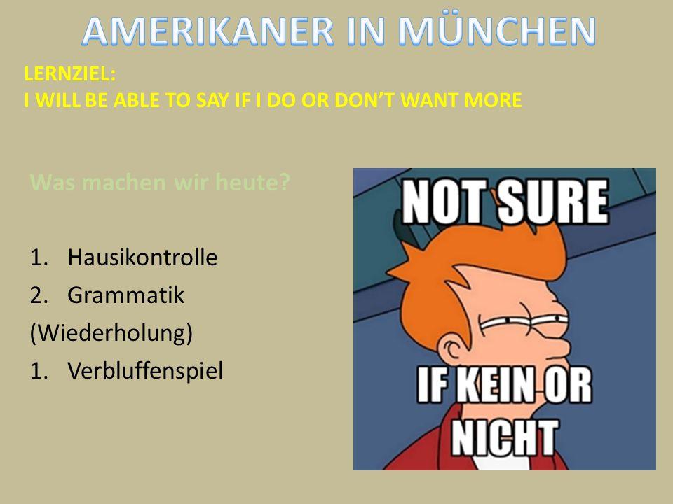 AMERIKANER IN MÜNCHEN Was machen wir heute Hausikontrolle Grammatik