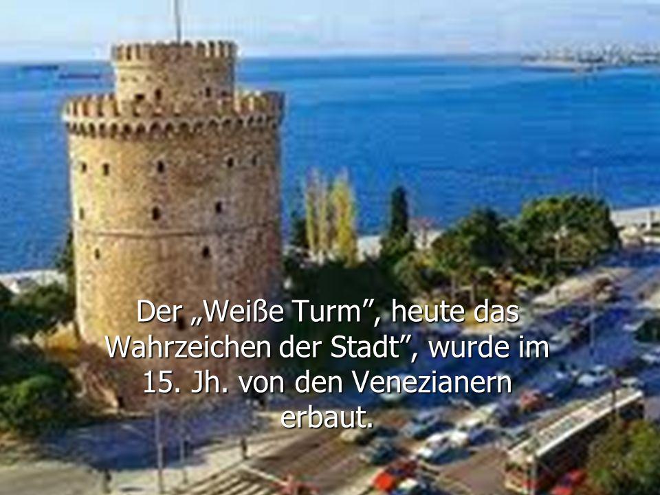 """Der """"Weiße Turm , heute das Wahrzeichen der Stadt , wurde im 15. Jh"""