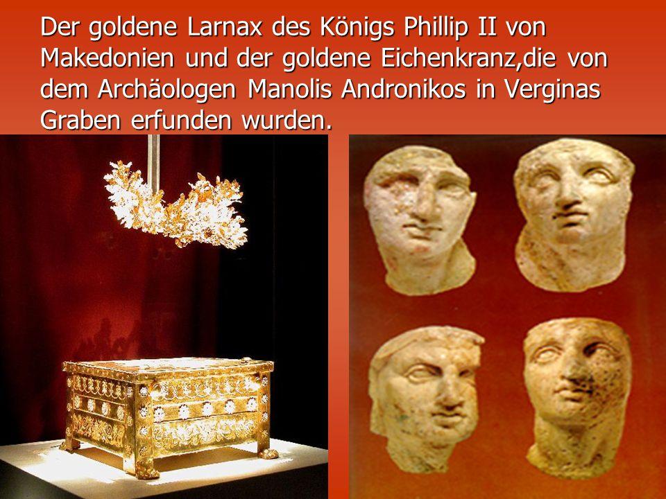 Der goldene Larnax des Königs Phillip II von Makedonien und der goldene Eichenkranz,die von dem Archäologen Manolis Andronikos in Verginas Graben erfunden wurden.