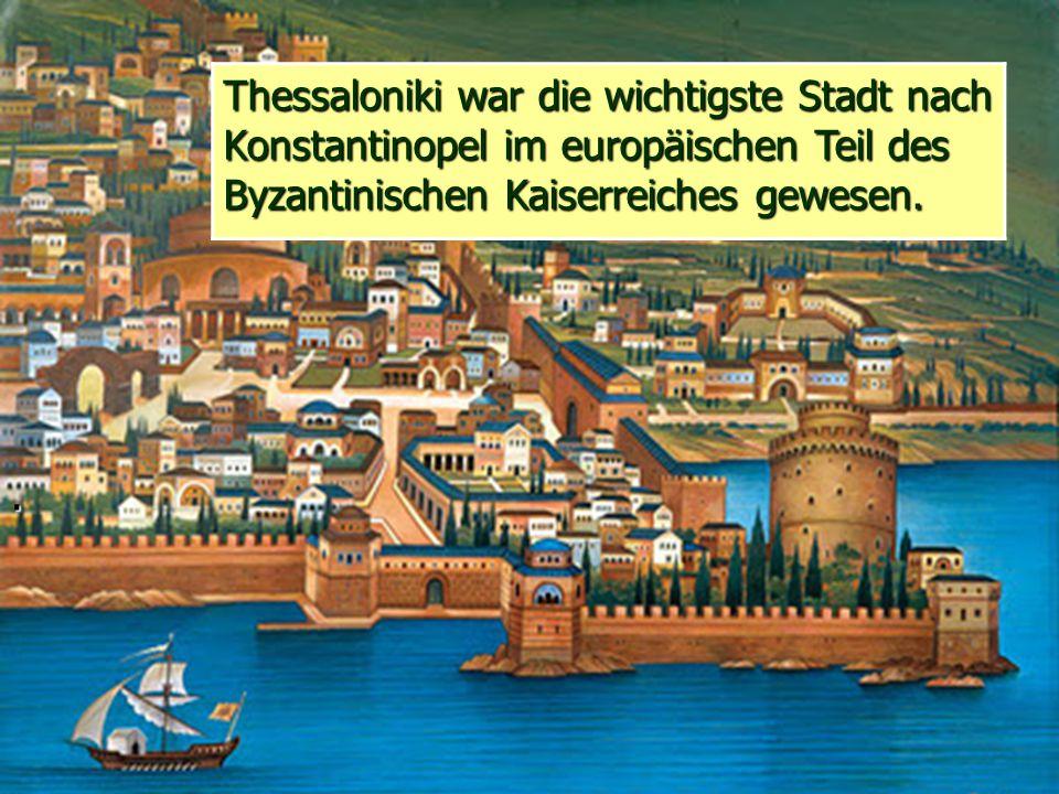 Thessaloniki war die wichtigste Stadt nach Konstantinopel im europäischen Teil des Byzantinischen Kaiserreiches gewesen.