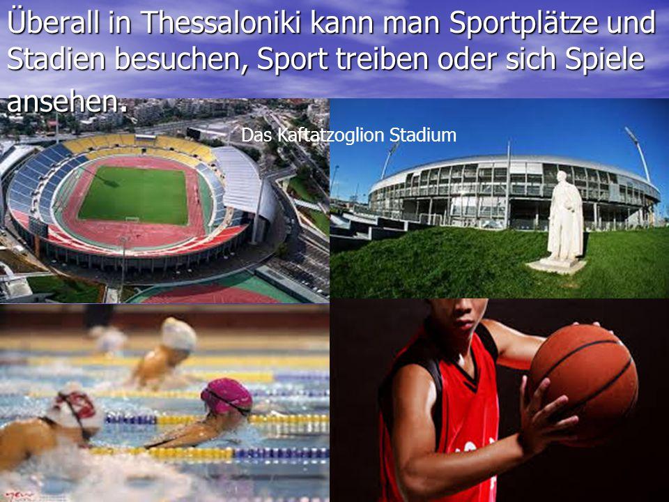 Überall in Thessaloniki kann man Sportplätze und Stadien besuchen, Sport treiben oder sich Spiele ansehen.